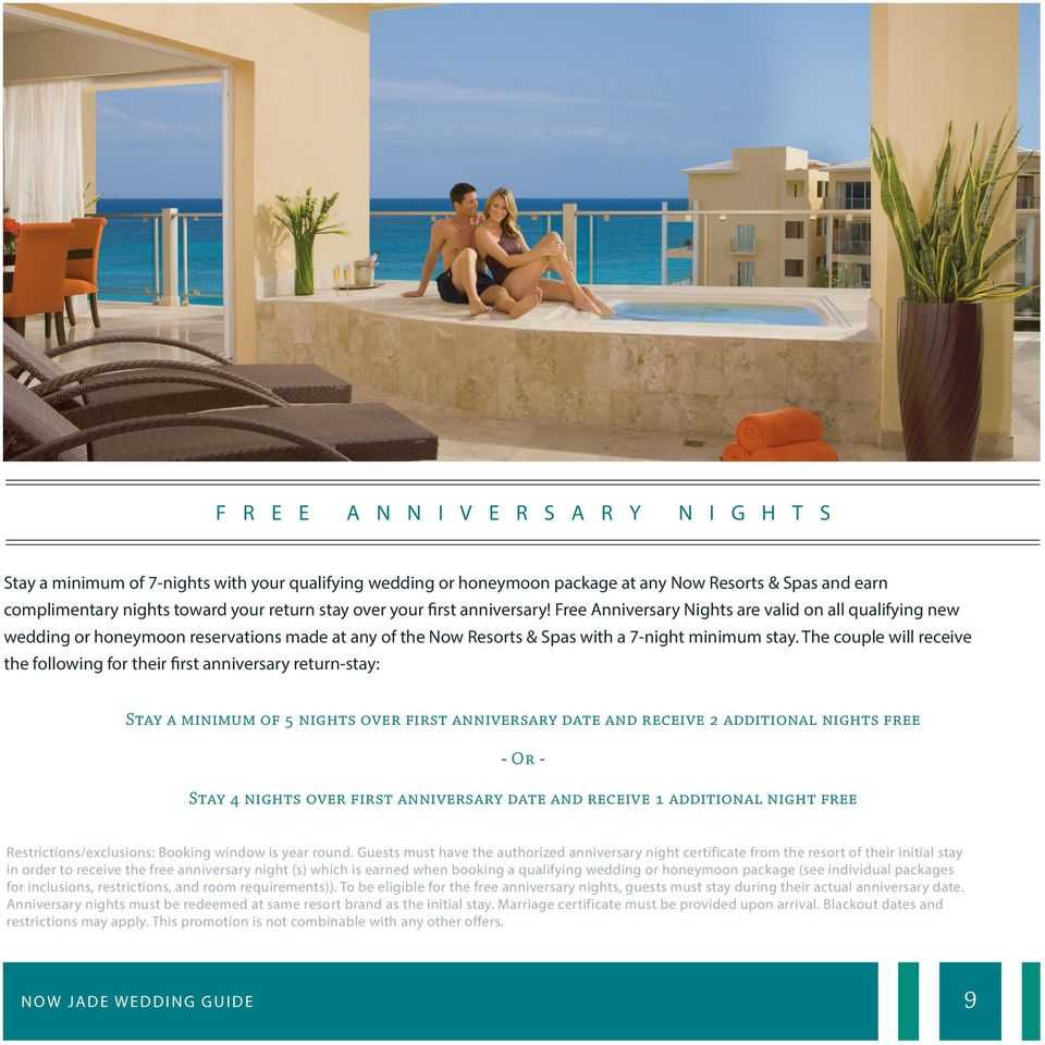 The couple will receive the following for their first anniversary return-stay: Stay a minimum of 5 nights over first anniversary date and receive 2 additional nights free - Or - Stay 4 nights over