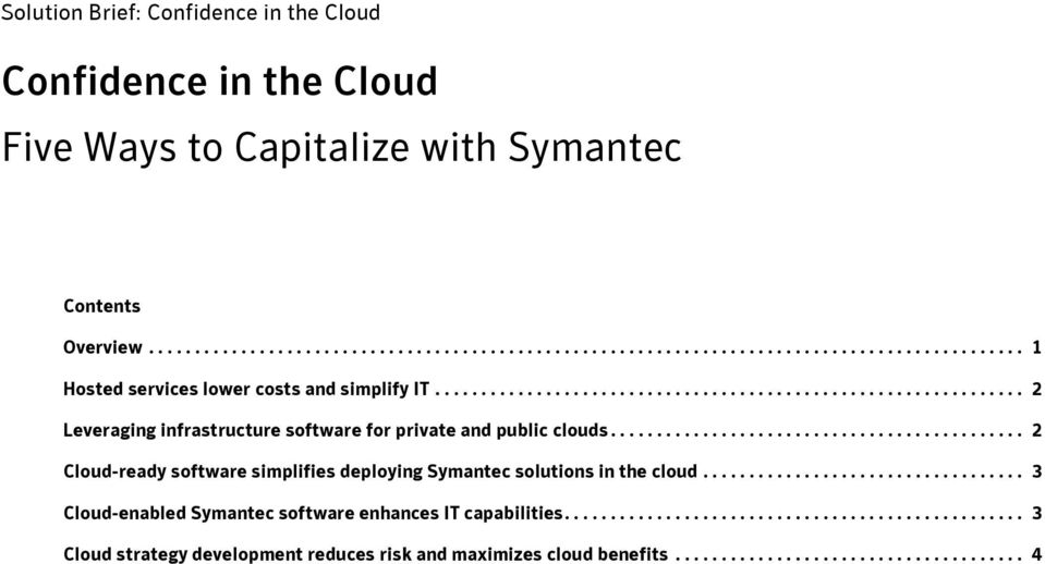 ............................................ 2 Cloud-ready software simplifies deploying Symantec solutions in the cloud................................... 3 Cloud-enabled Symantec software enhances IT capabilities.
