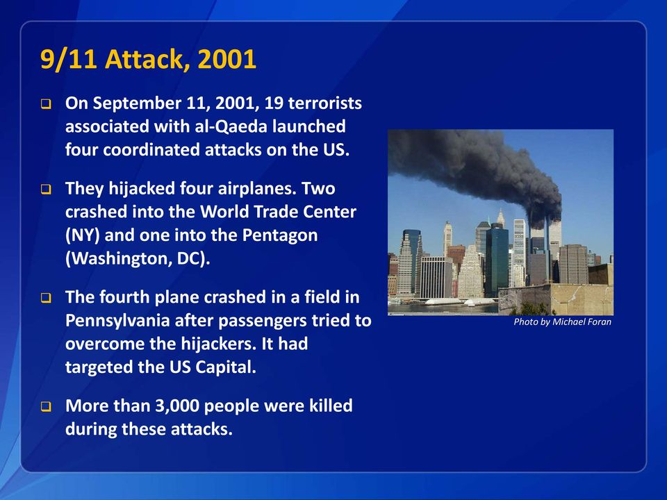 Two crashed into the World Trade Center (NY) and one into the Pentagon (Washington, DC).