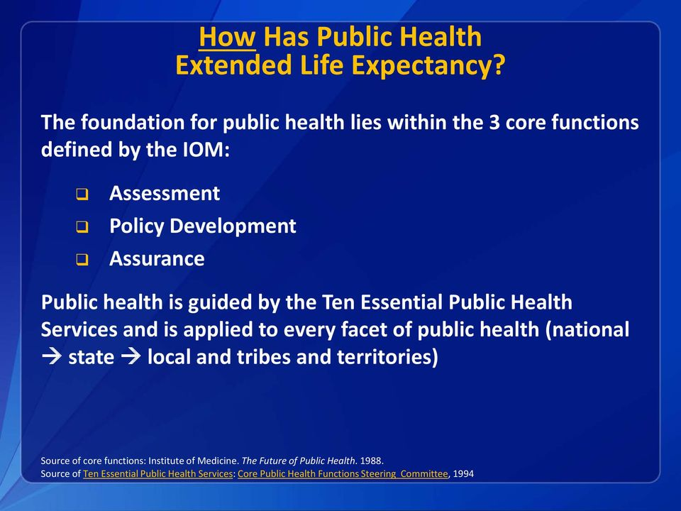 Public health is guided by the Ten Essential Public Health Services and is applied to every facet of public health (national state