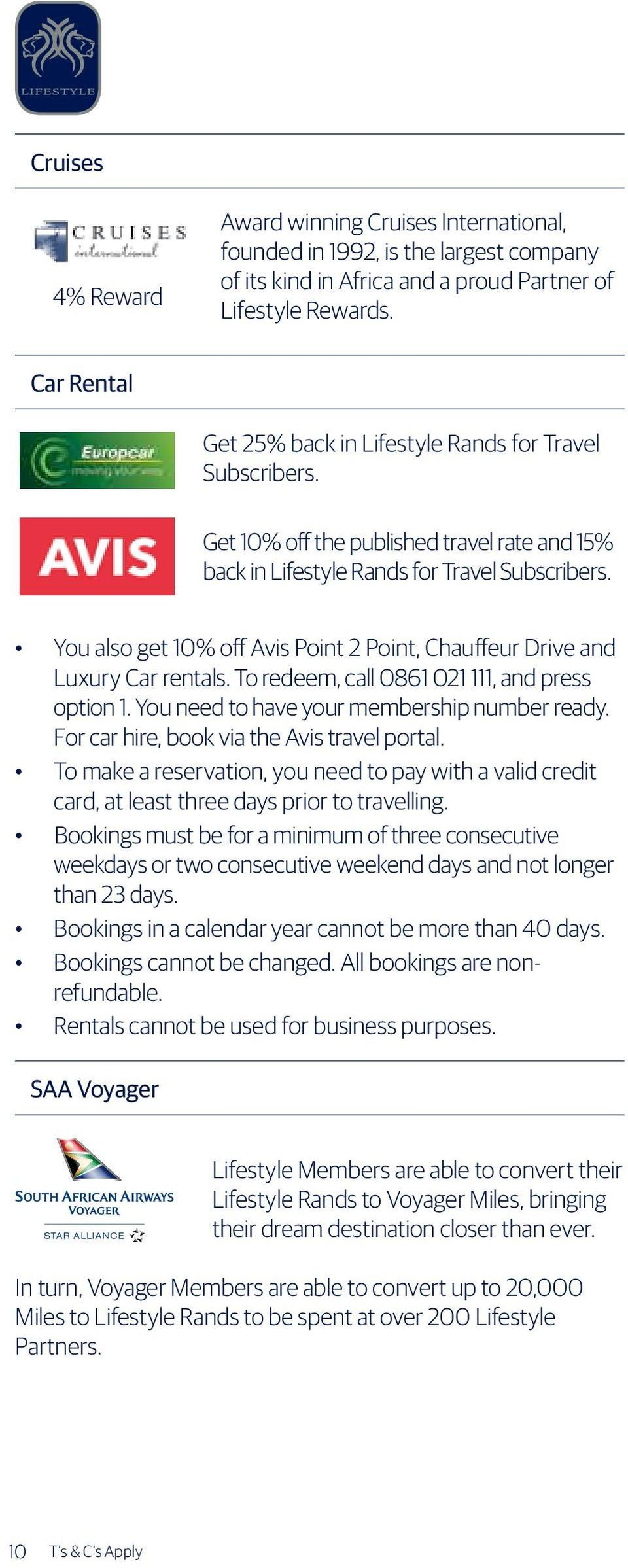 You also get 10% off Avis Point 2 Point, Chauffeur Drive and Luxury Car rentals. To redeem, call 0861 021 111, and press option 1. You need to have your membership number ready.