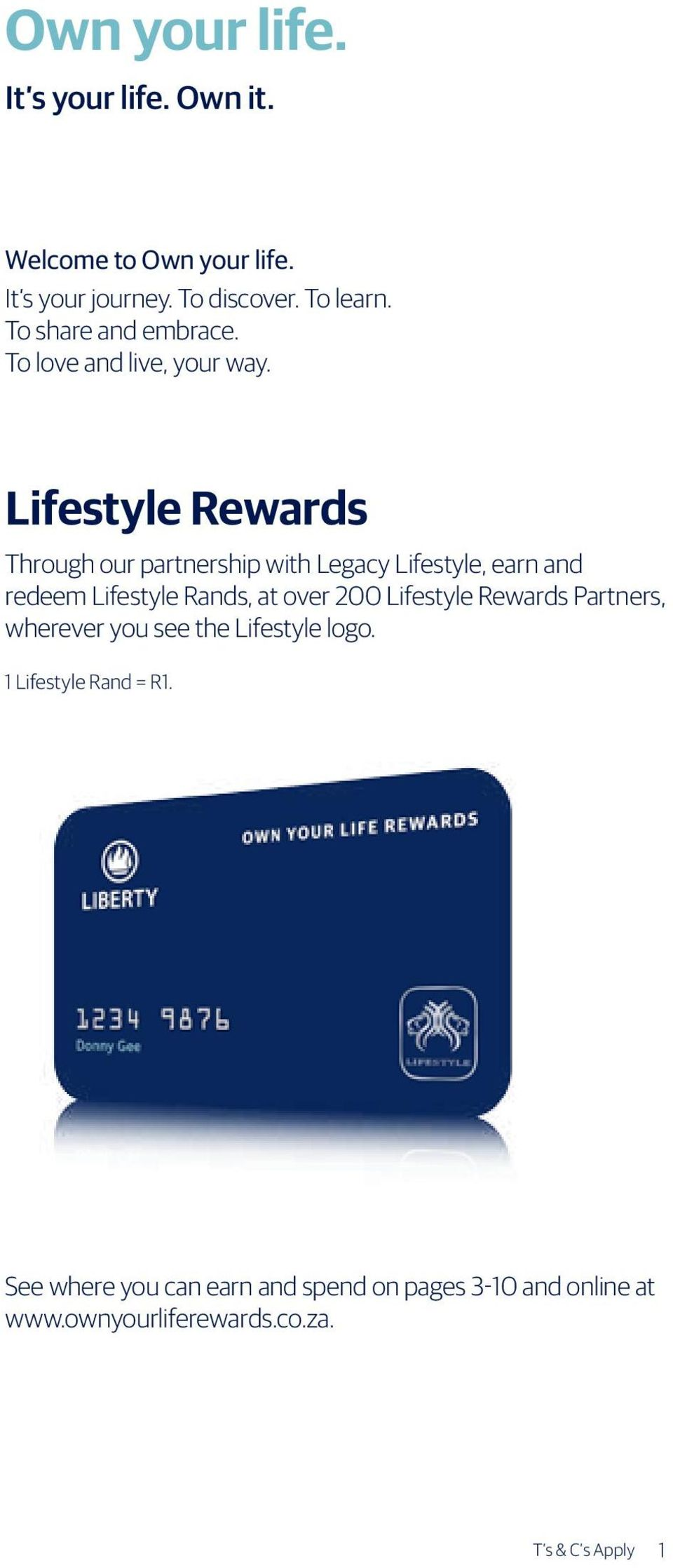 Lifestyle Rewards Through our partnership with Legacy Lifestyle, earn and redeem Lifestyle Rands, at over 200