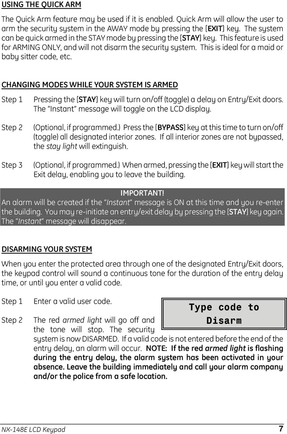 This is ideal for a maid or baby sitter code, etc. CHANGING MODES WHILE YOUR SYSTEM IS ARMED Step 1 Pressing the [STAY] key will turn on/off (toggle) a delay on Entry/Exit doors.
