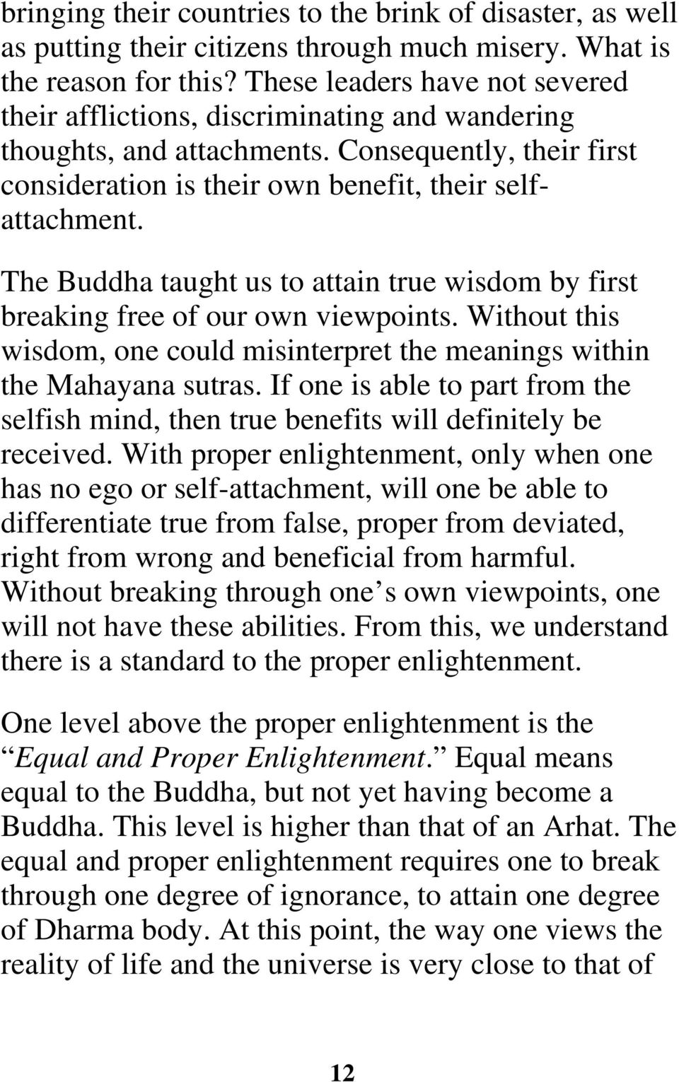 The Buddha taught us to attain true wisdom by first breaking free of our own viewpoints. Without this wisdom, one could misinterpret the meanings within the Mahayana sutras.