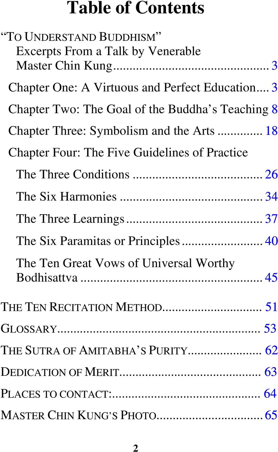 ..18 Chapter Four: The Five Guidelines of Practice The Three Conditions...26 The Six Harmonies...34 The Three Learnings...37 The Six Paramitas or Principles.