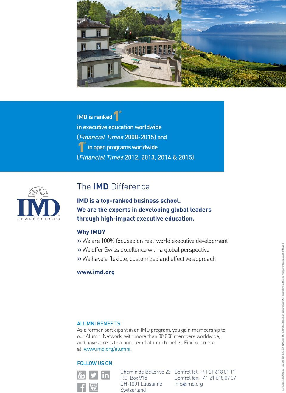 » We are 100% focused on real-world executive development» We offer Swiss excellence with a global perspective» We have a flexible, customized and effective approach www.imd.