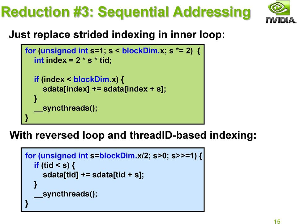 x) { sdata[index] += sdata[index + s]; syncthreads(); With reversed loop and threadid-based