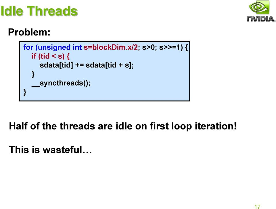 sdata[tid + s]; syncthreads(); Half of the threads