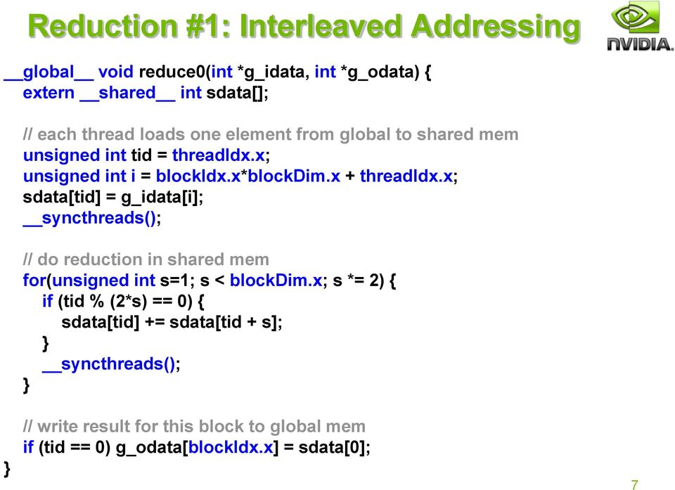 x; sdata[tid] = g_idata[i]; syncthreads(); // do reduction in shared mem for(unsigned int s=1; s < blockdim.
