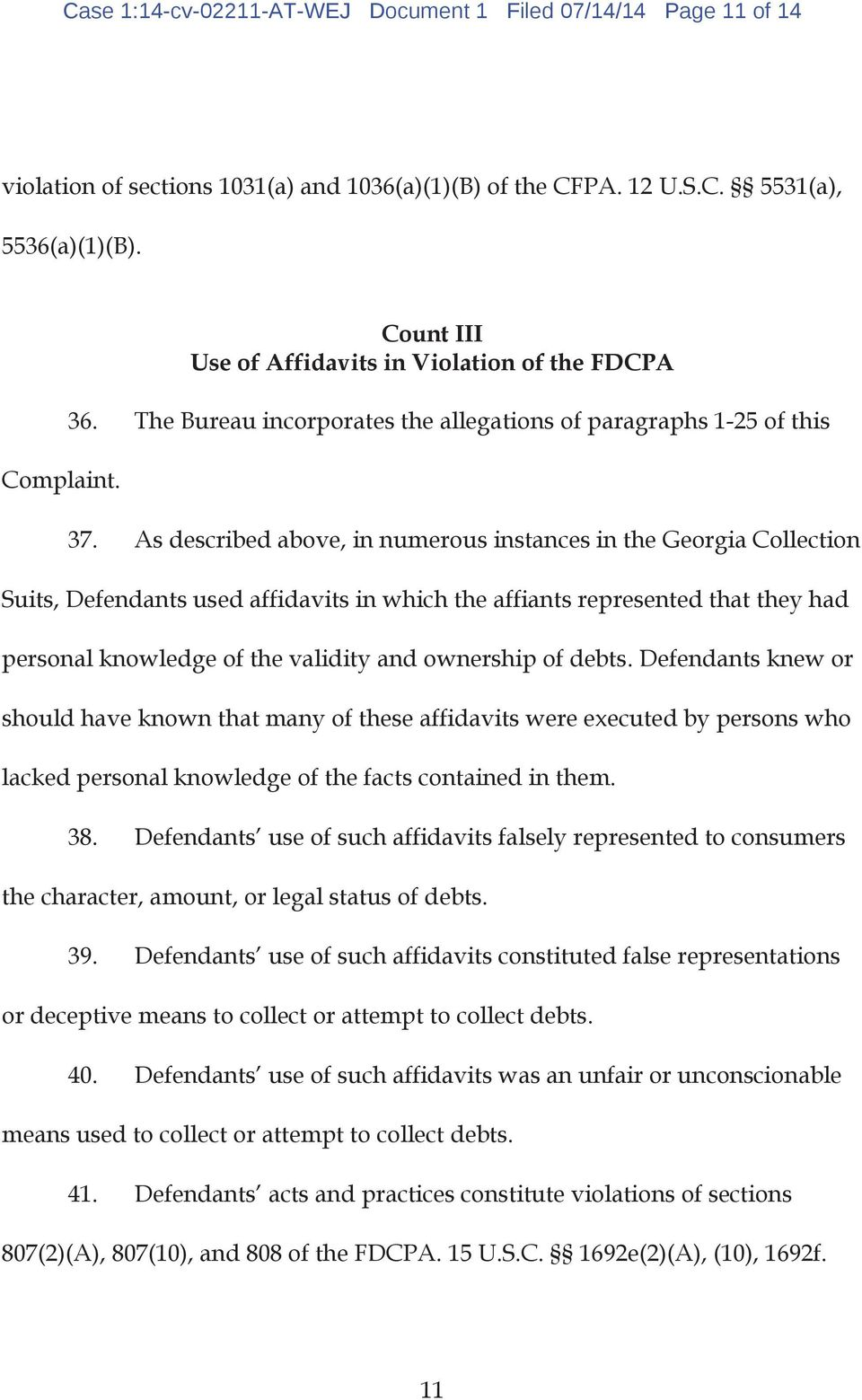 As described above, in numerous instances in the Georgia Collection Suits, Defendants used affidavits in which the affiants represented that they had personal knowledge of the validity and ownership