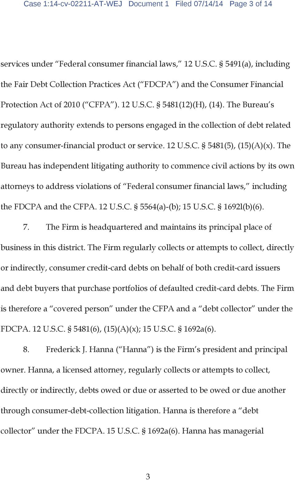 The Bureau has independent litigating authority to commence civil actions by its own attorneys to address violations of Federal consumer financial laws, including the FDCPA and the CFPA. 12 U.S.C. 5564(a)-(b); 15 U.