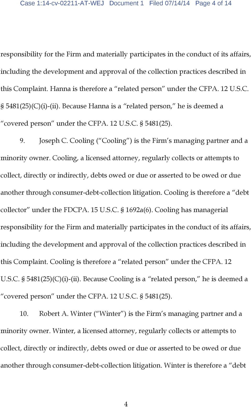 Because Hanna is a related person, he is deemed a covered person under the CFPA. 12 U.S.C. 5481(25). 9. Joseph C. Cooling ( Cooling ) is the Firm s managing partner and a minority owner.