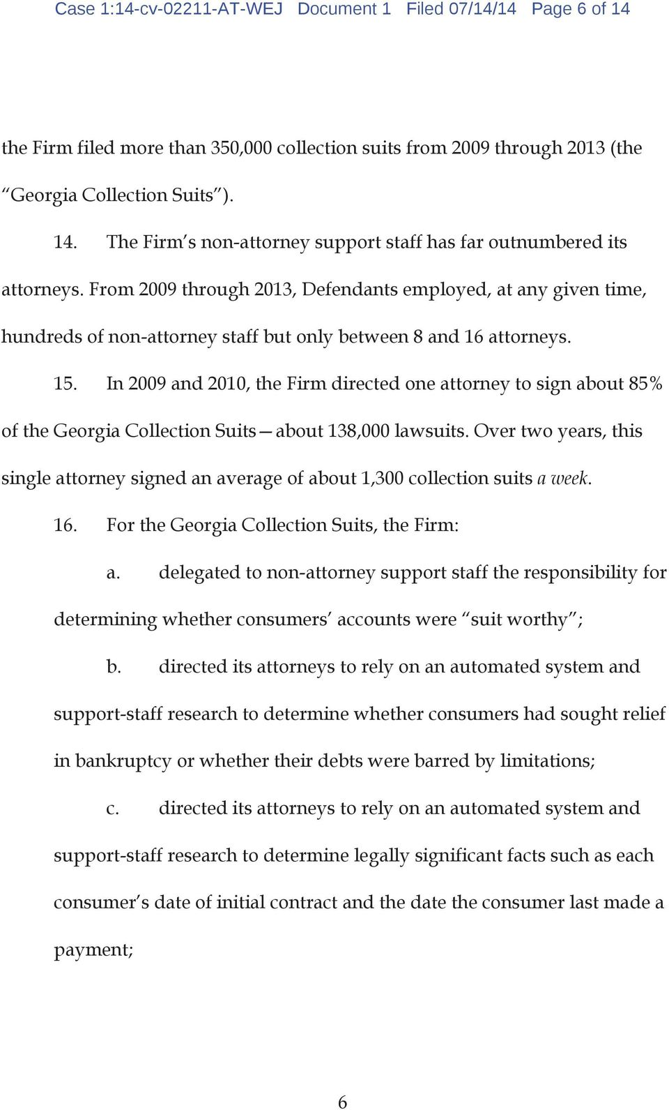 In 2009 and 2010, the Firm directed one attorney to sign about 85% of the Georgia Collection Suits about 138,000 lawsuits.