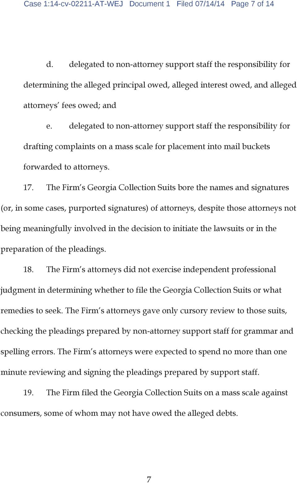 delegated to non-attorney support staff the responsibility for drafting complaints on a mass scale for placement into mail buckets forwarded to attorneys. 17.