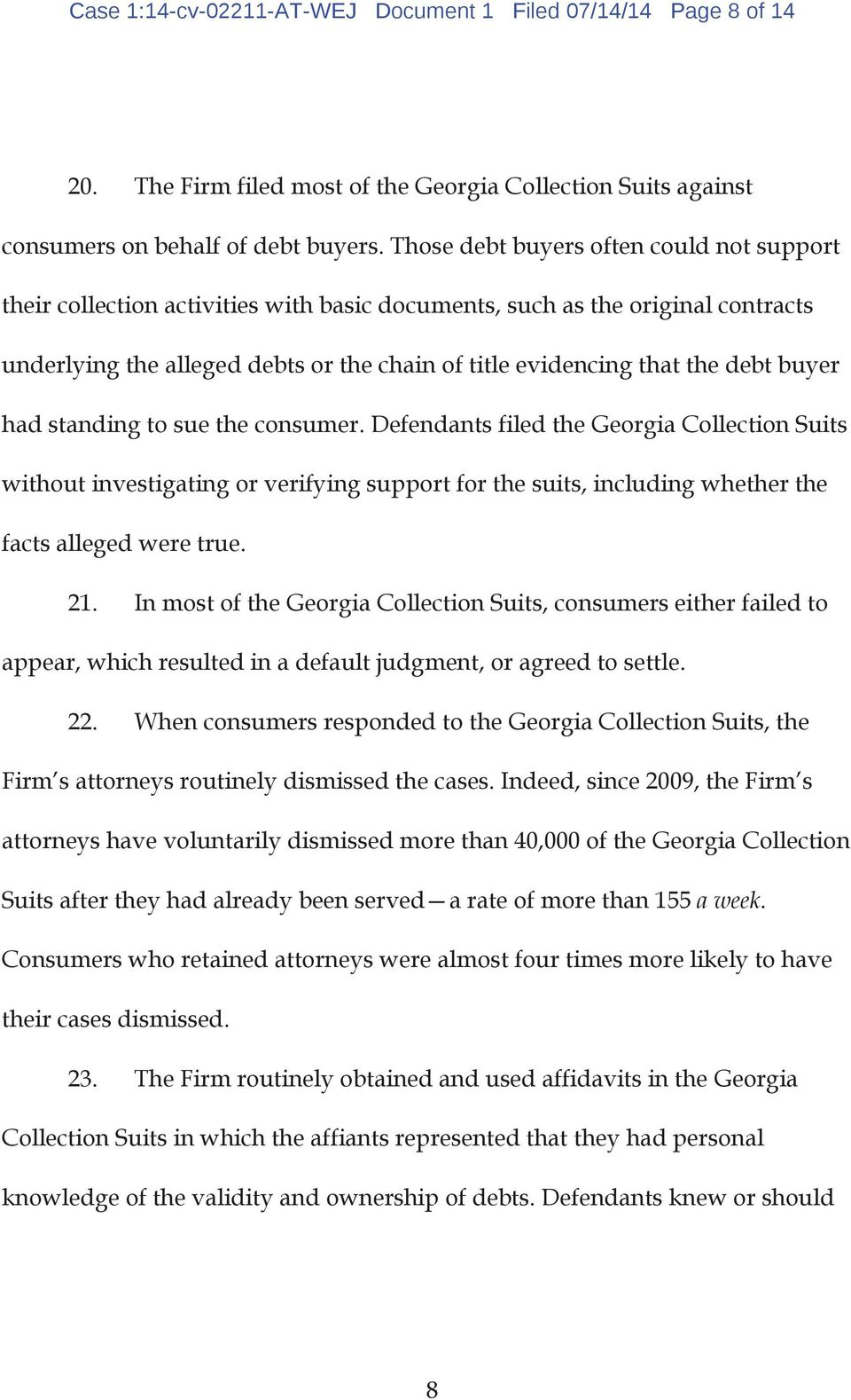buyer had standing to sue the consumer. Defendants filed the Georgia Collection Suits without investigating or verifying support for the suits, including whether the facts alleged were true. 21.