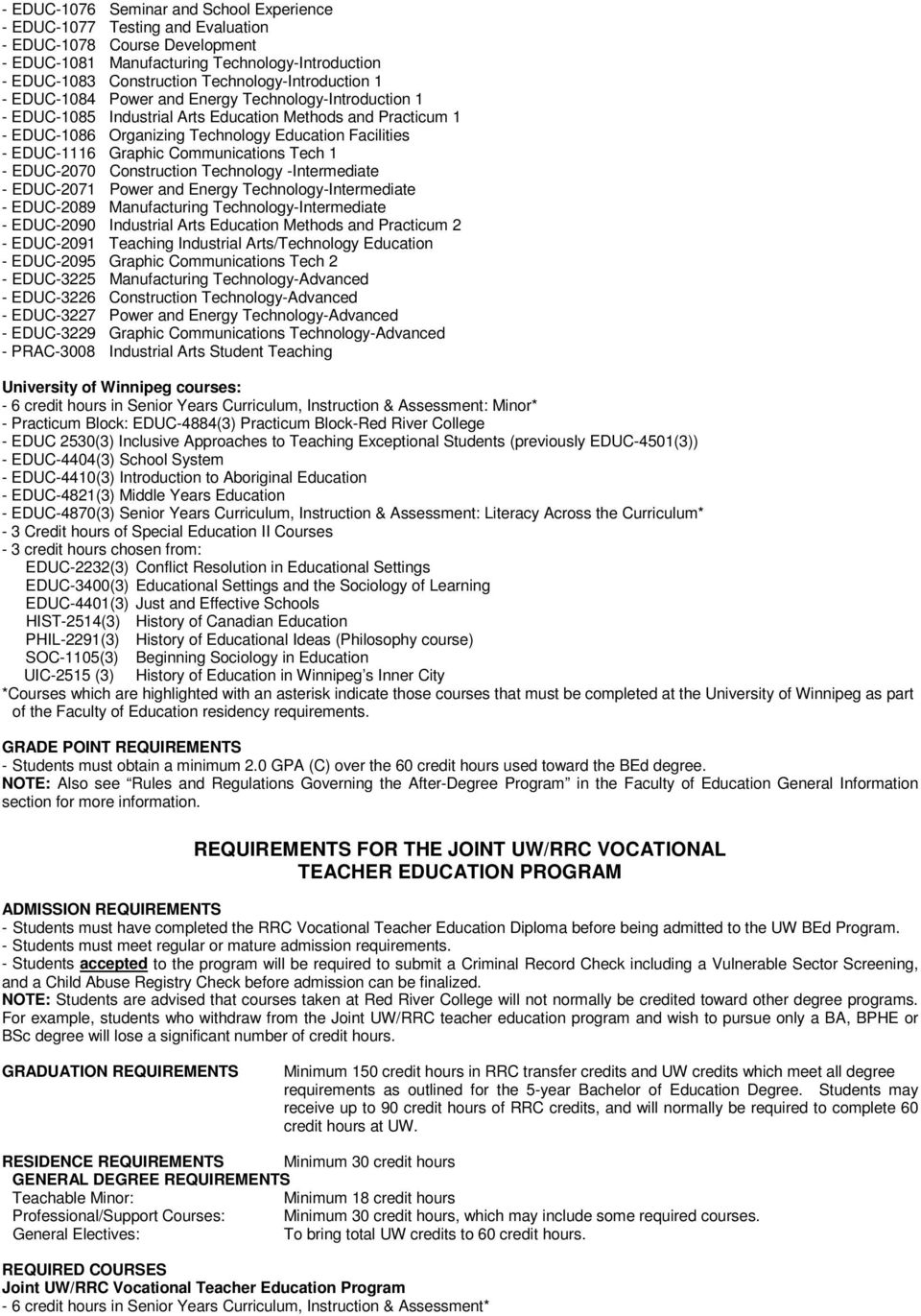 EDUC-1116 Graphic Communications Tech 1 - EDUC-2070 Construction Technology -Intermediate - EDUC-2071 Power and Energy Technology-Intermediate - EDUC-2089 Manufacturing Technology-Intermediate -
