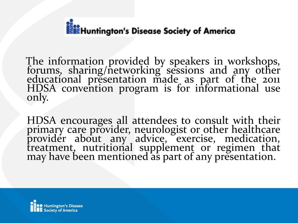 HDSA encourages all attendees to consult with their primary care provider, neurologist or other healthcare provider