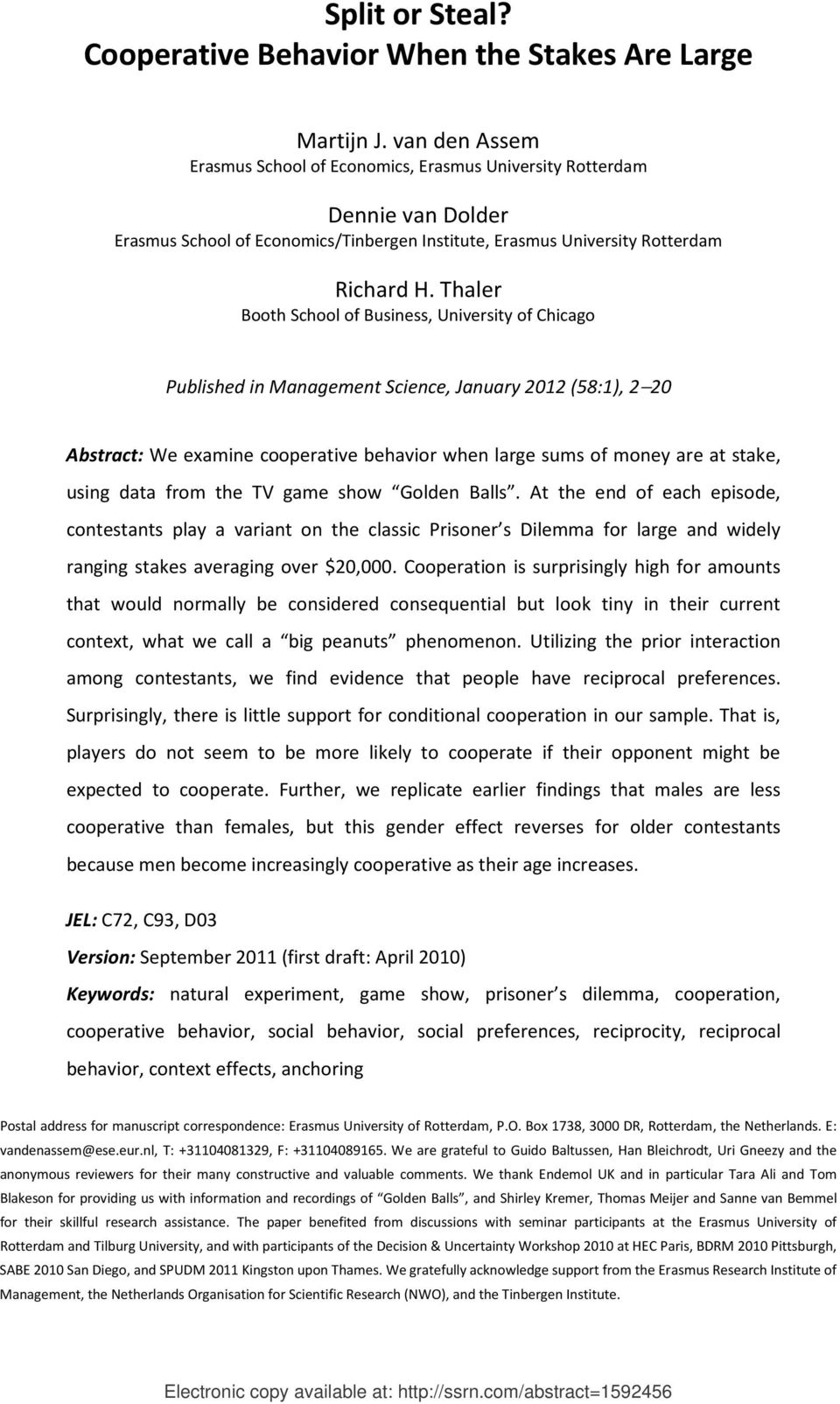 Thaler Booth School of Business, University of Chicago Published in Management Science, January 2012 (58:1), 2 20 Abstract: We examine cooperative behavior when large sums of money are at stake,