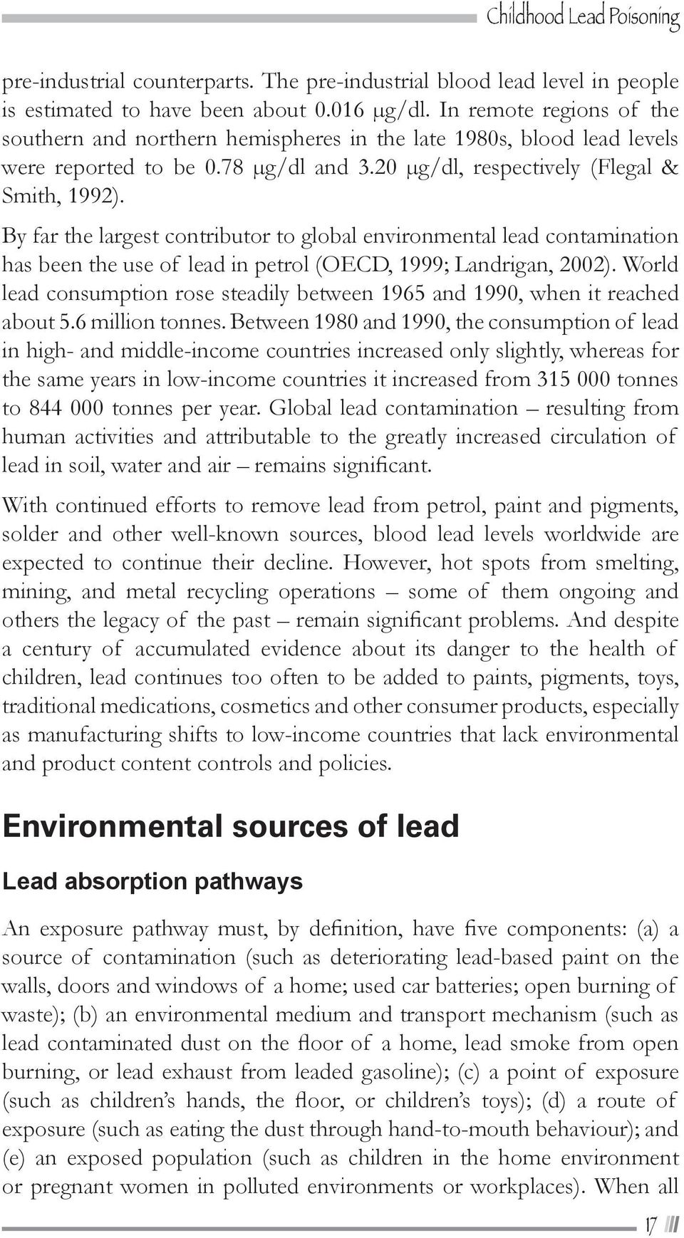 By far the argest contributor to goba environmenta ead contamination has been the use of ead in petro (OECD, 1999; Landrigan, 2002).