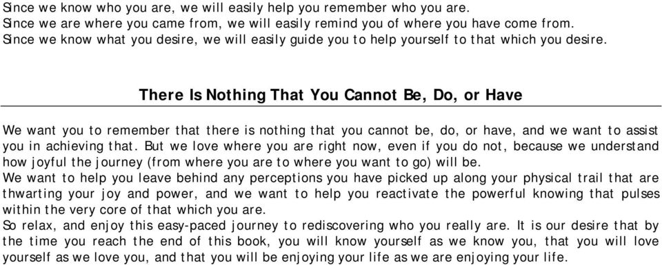 There Is Nothing That You Cannot Be, Do, or Have We want you to remember that there is nothing that you cannot be, do, or have, and we want to assist you in achieving that.