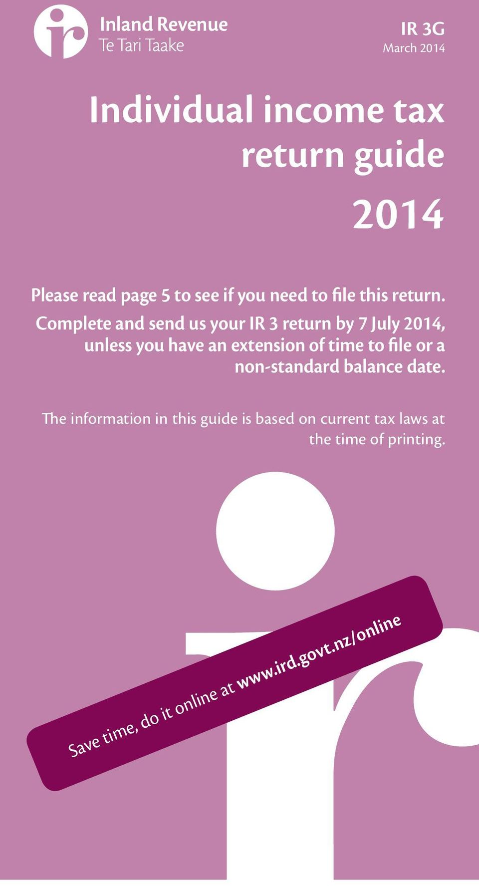 Complete and send us your IR 3 return by 7 July 2014, unless you have an extension of time to