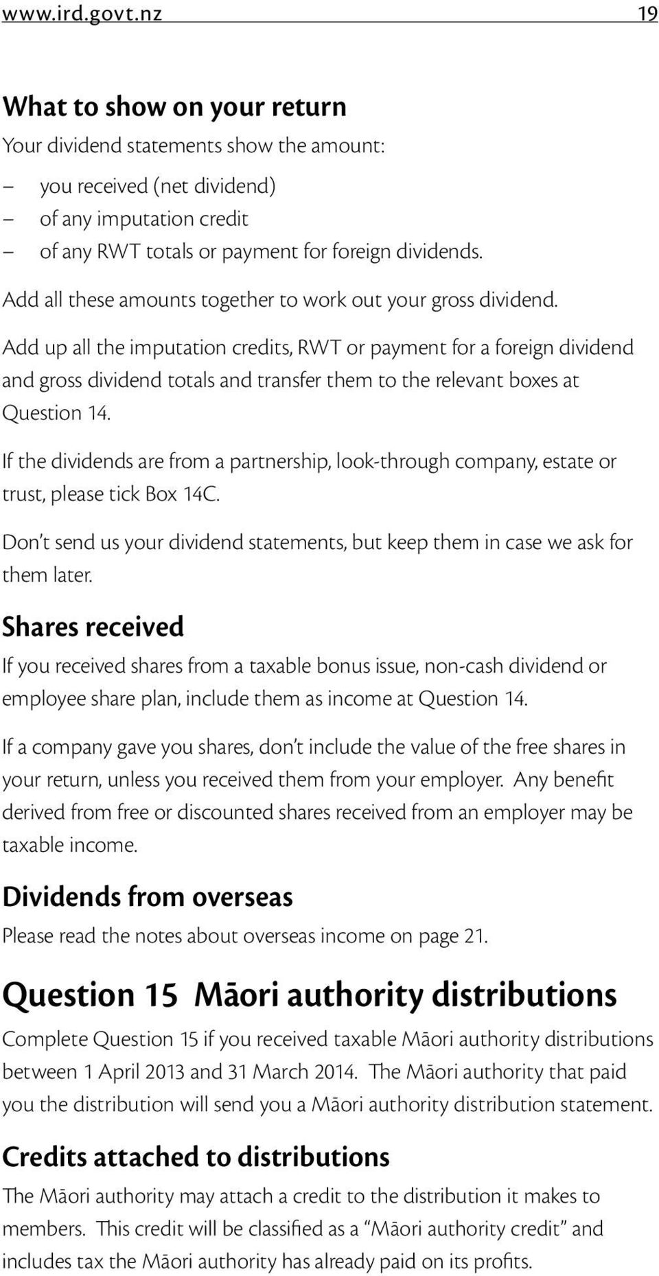 Add up all the imputation credits, RWT or payment for a foreign dividend and gross dividend totals and transfer them to the relevant boxes at Question 14.