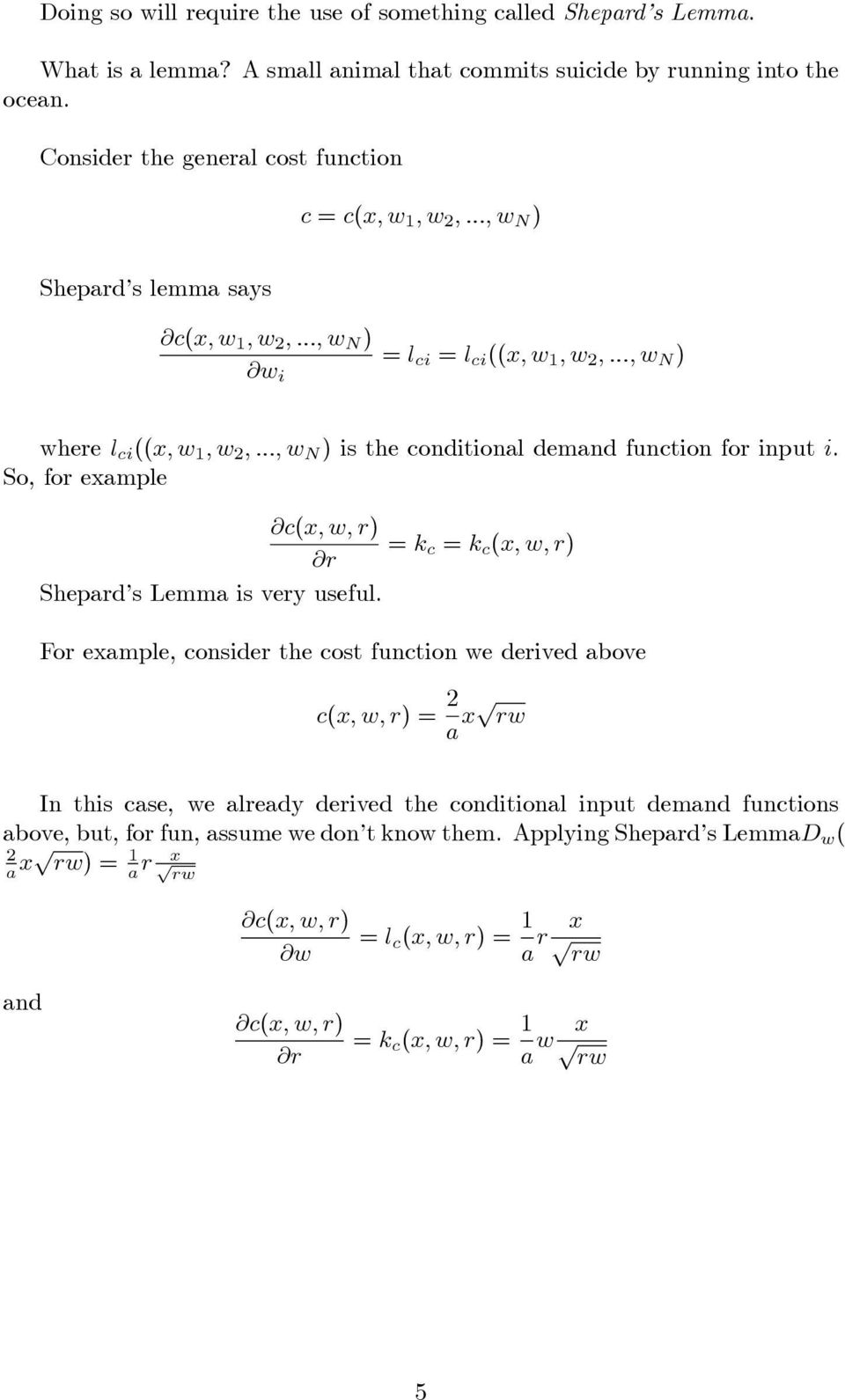 .., w N ) is the conditional demand function for input i. So, for example = k c = k c (x, w, r) r Shepard s Lemma is very useful.