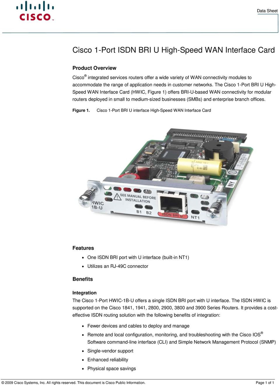 The Cisco 1-Port BRI U High- Speed WAN Interface Card (HWIC, Figure 1) offers BRI-U-based WAN connectivity for modular routers deployed in small to medium-sized businesses (SMBs) and enterprise