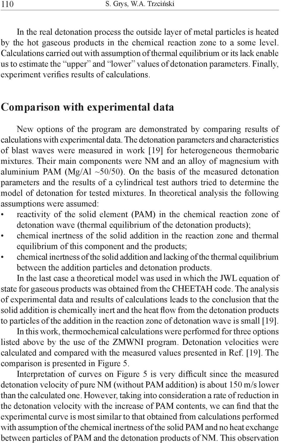 Finally, experiment verifies results of calculations. Comparison with experimental data New options of the program are demonstrated by comparing results of calculations with experimental data.