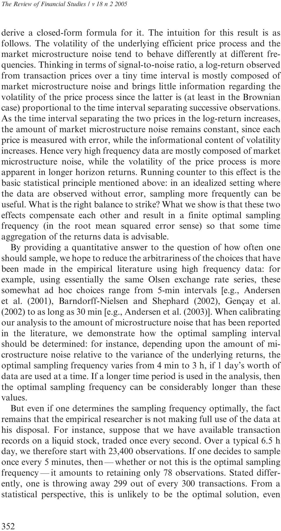 Thinking in terms of signal-to-noise ratio, a log-return observed from transaction prices over a tiny time interval is mostly composed of market microstructure noise and brings little information