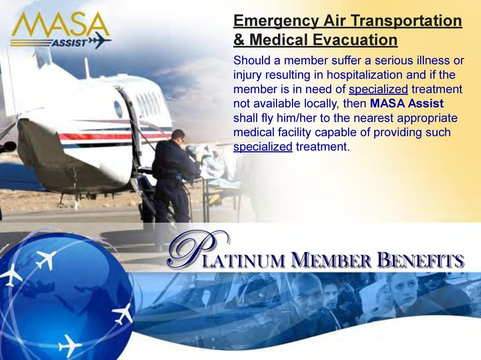 specialized treatment not available locally, then MASA Assist shall fly him/her to the