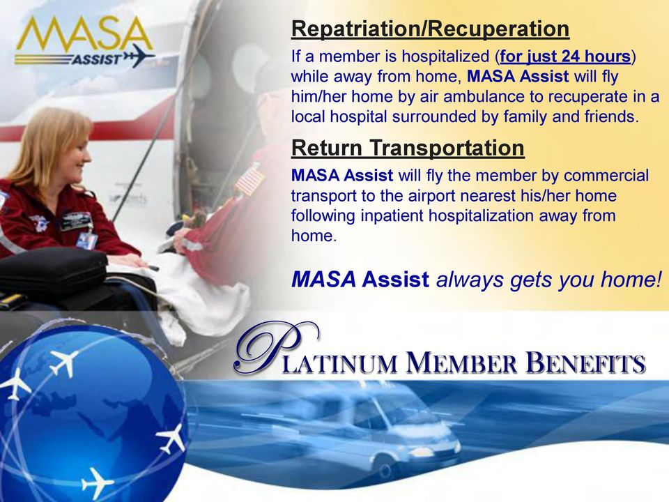 Return Transportation MASA Assist will fly the member by commercial transport to the airport nearest his/her