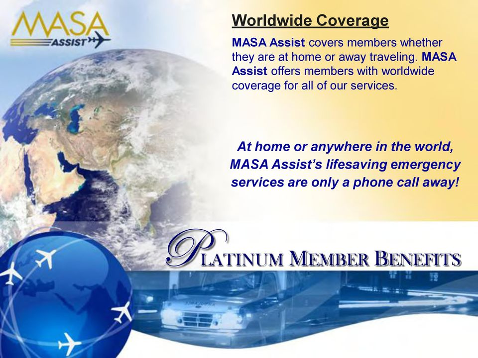 MASA Assist offers members with worldwide coverage for all of our