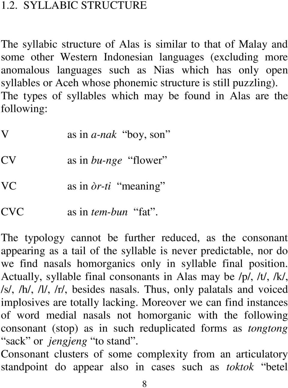 The types of syllables which may be found in Alas are the following: V CV VC CVC as in a-nak boy, son as in bu-nge flower as in òr-ti meaning as in tem-bun fat.