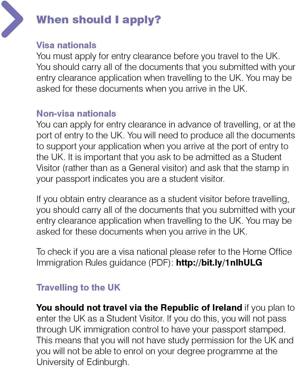 Non-visa nationals You can apply for entry clearance in advance of travelling, or at the port of entry to the UK.