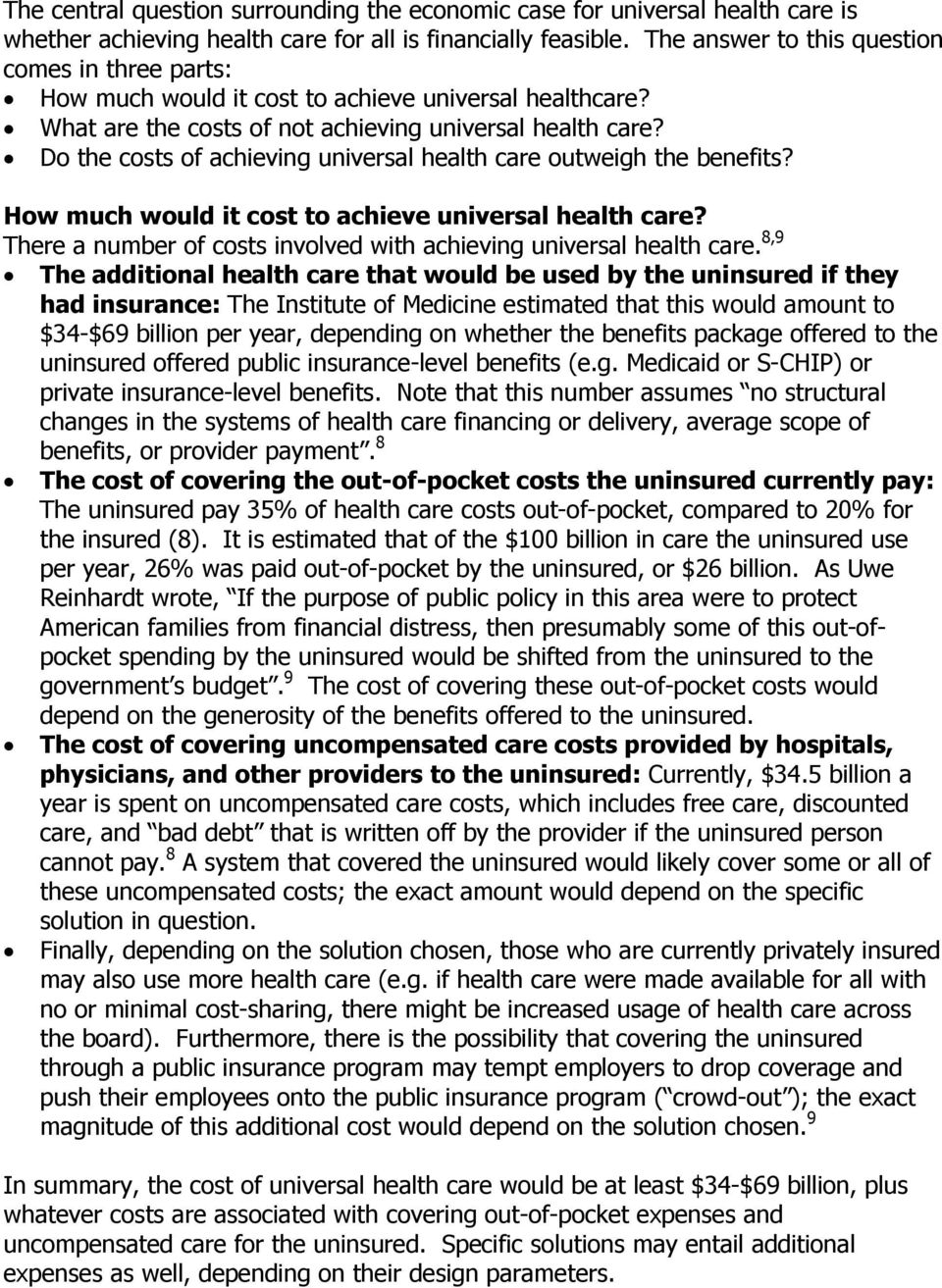 Do the costs of achieving universal health care outweigh the benefits? How much would it cost to achieve universal health care? There a number of costs involved with achieving universal health care.