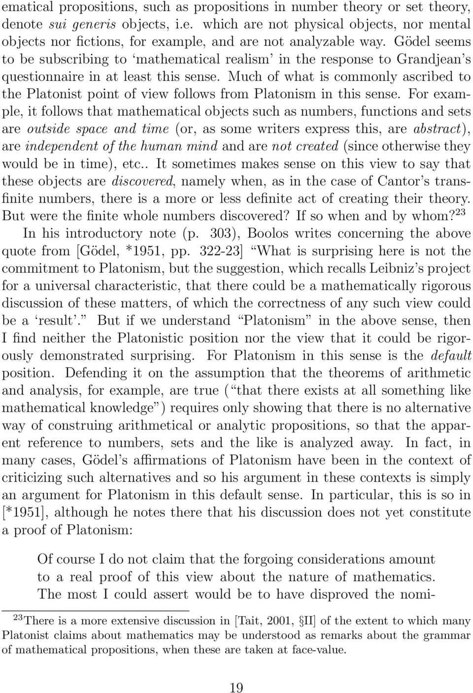 Much of what is commonly ascribed to the Platonist point of view follows from Platonism in this sense.