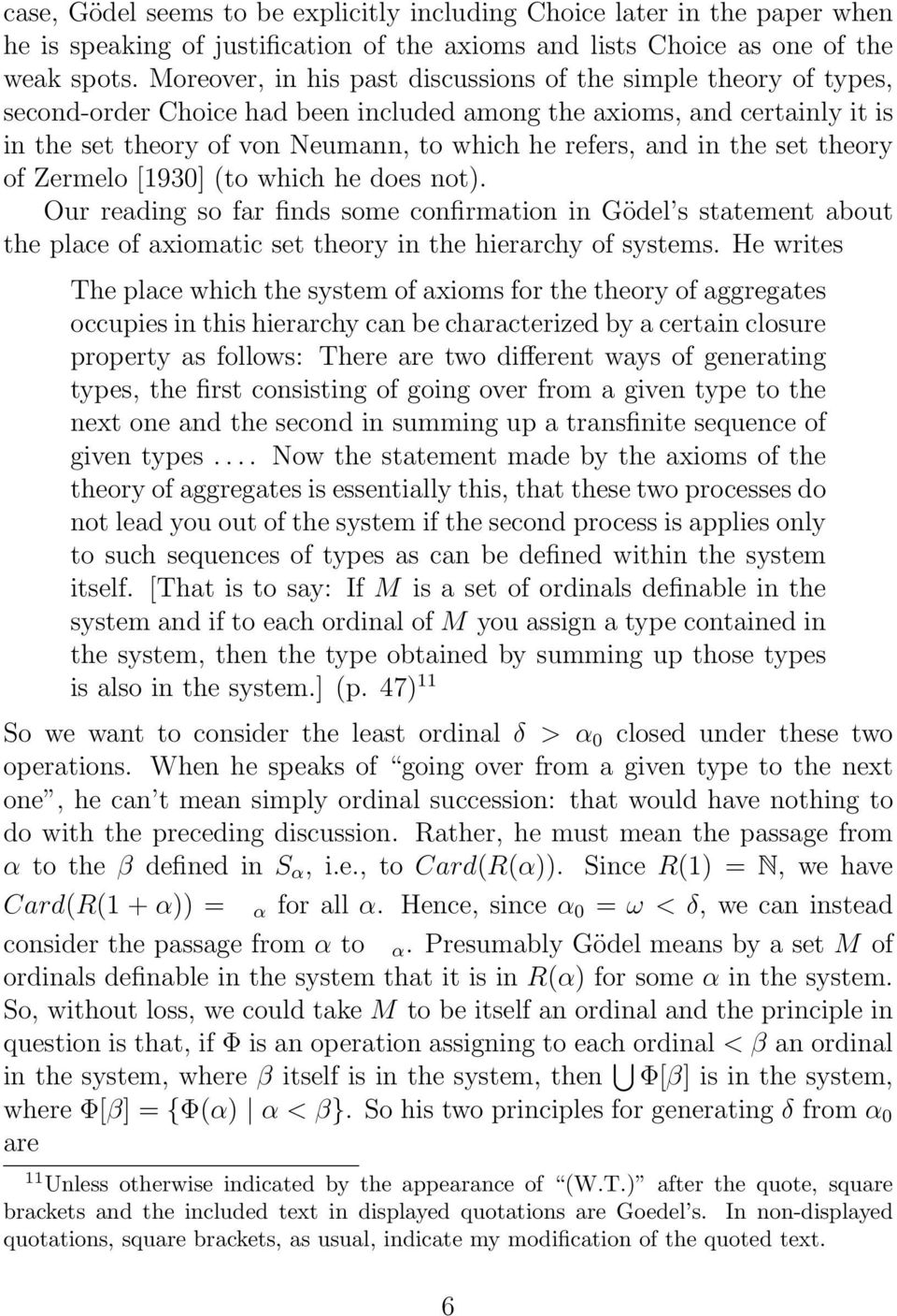 in the set theory of Zermelo [1930] (to which he does not). Our reading so far finds some confirmation in Gödel s statement about the place of axiomatic set theory in the hierarchy of systems.