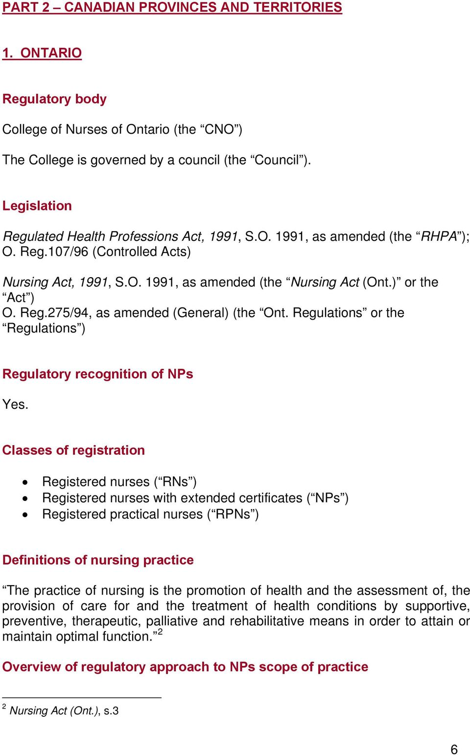 Reg.275/94, as amended (General) (the Ont. Regulations or the Regulations ) Regulatory recognition of NPs Yes.