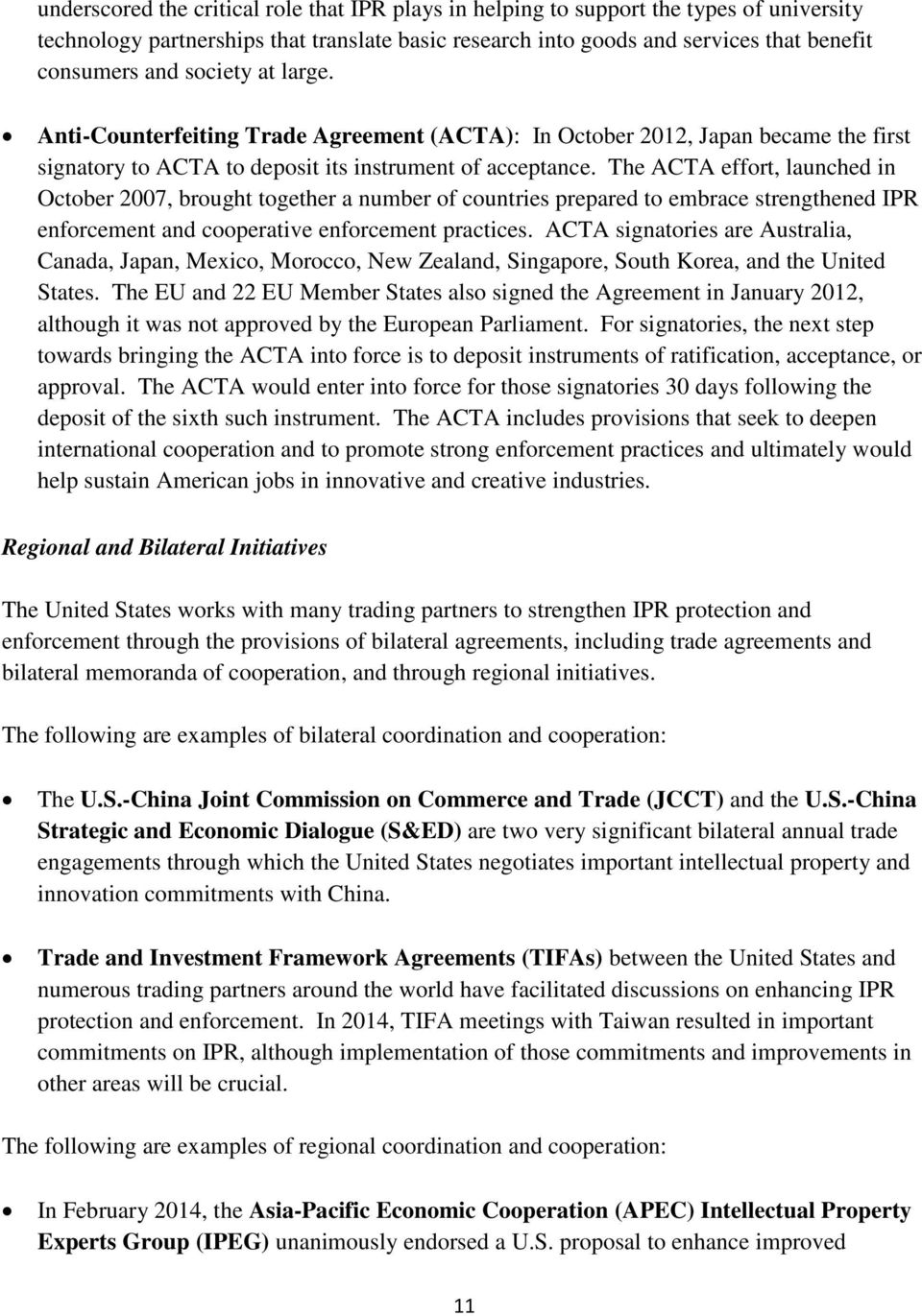The ACTA effort, launched in October 2007, brought together a number of countries prepared to embrace strengthened IPR enforcement and cooperative enforcement practices.