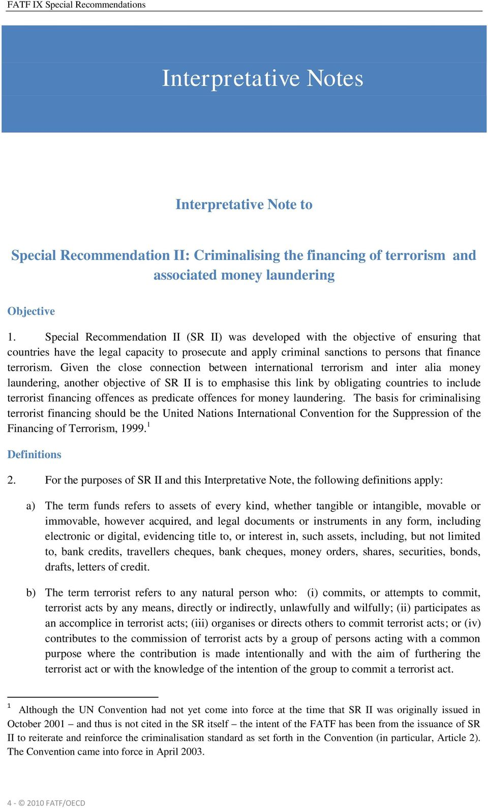 Given the close connection between international terrorism and inter alia money laundering, another objective of SR II is to emphasise this link by obligating countries to include terrorist financing