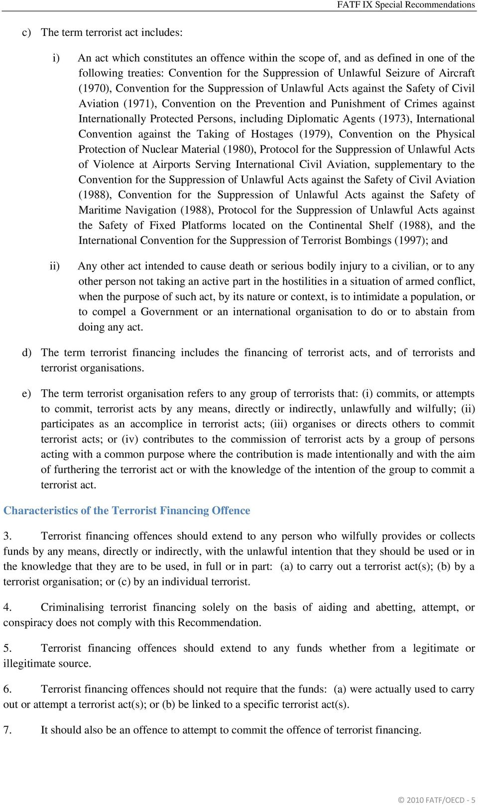Persons, including Diplomatic Agents (1973), International Convention against the Taking of Hostages (1979), Convention on the Physical Protection of Nuclear Material (1980), Protocol for the