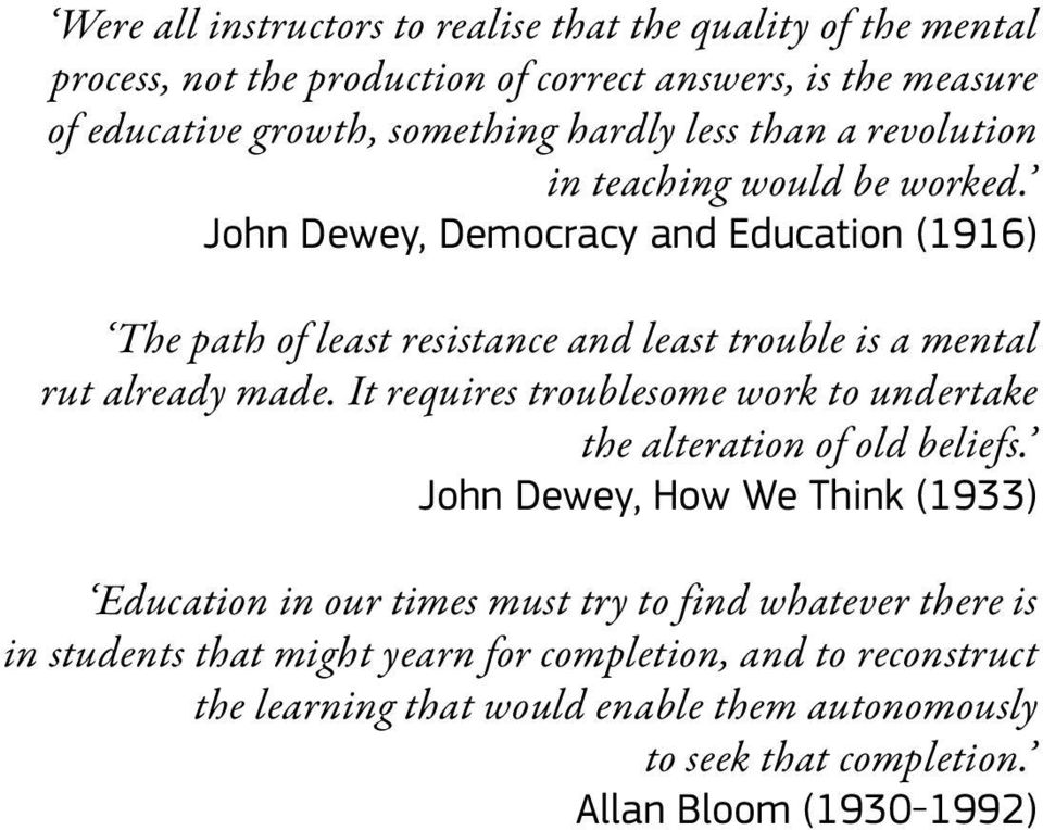 John Dewey, Democracy and Education (1916) The path of least resistance and least trouble is a mental rut already made.