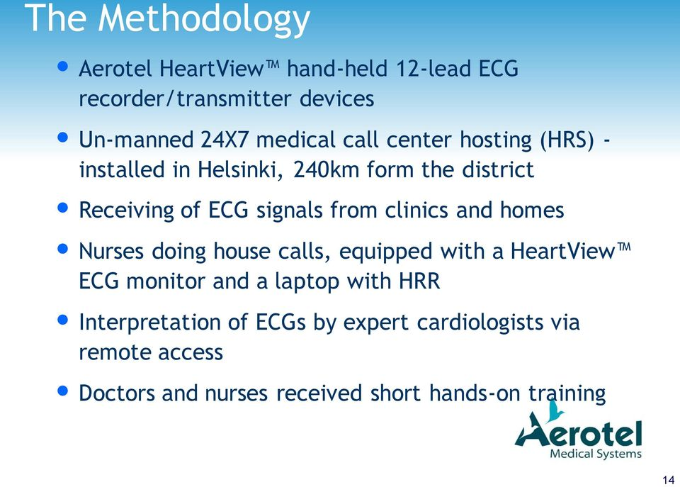 clinics and homes Nurses doing house calls, equipped with a HeartView ECG monitor and a laptop with HRR