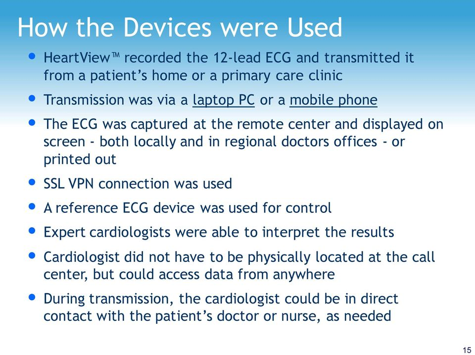 was used A reference ECG device was used for control Expert cardiologists were able to interpret the results Cardiologist did not have to be physically located at
