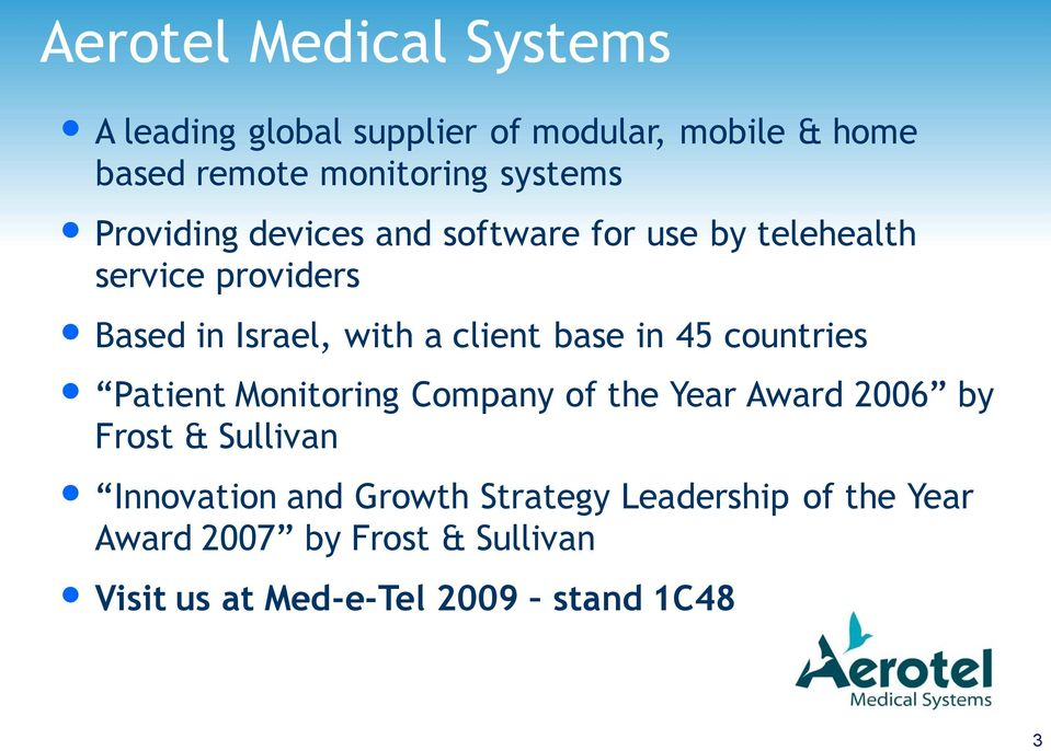 client base in 45 countries Patient Monitoring Company of the Year Award 2006 by Frost & Sullivan