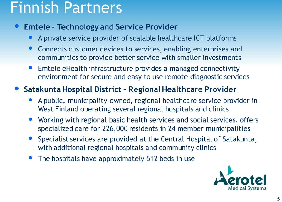 District Regional Healthcare Provider A public, municipality-owned, regional healthcare service provider in West Finland operating several regional hospitals and clinics Working with regional basic
