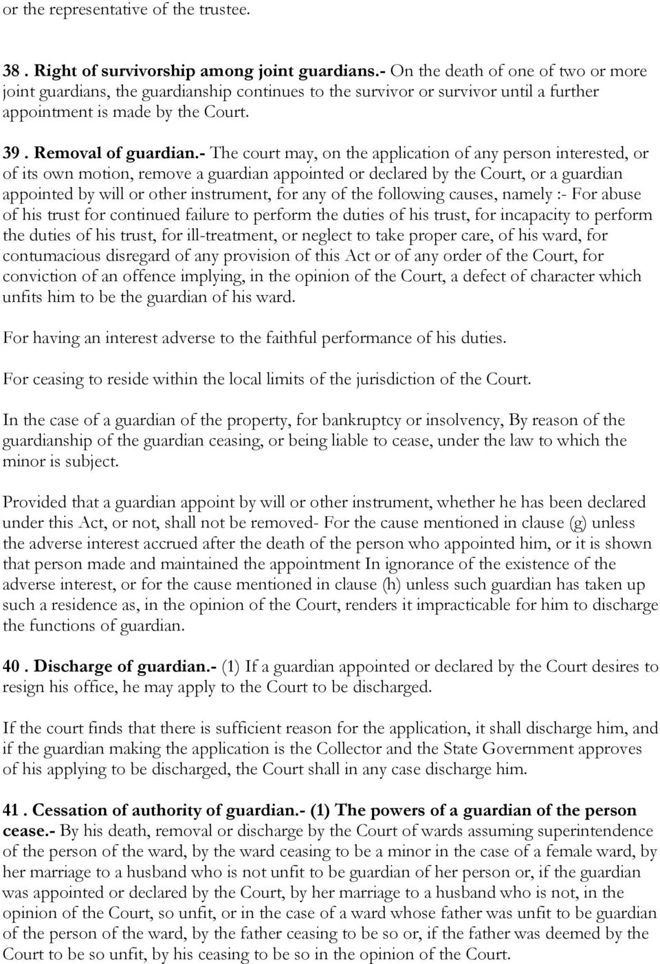 - The court may, on the application of any person interested, or of its own motion, remove a guardian appointed or declared by the Court, or a guardian appointed by will or other instrument, for any