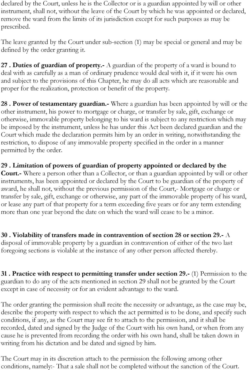 The leave granted by the Court under sub-section (1) may be special or general and may be defined by the order granting it. 27. Duties of guardian of property.