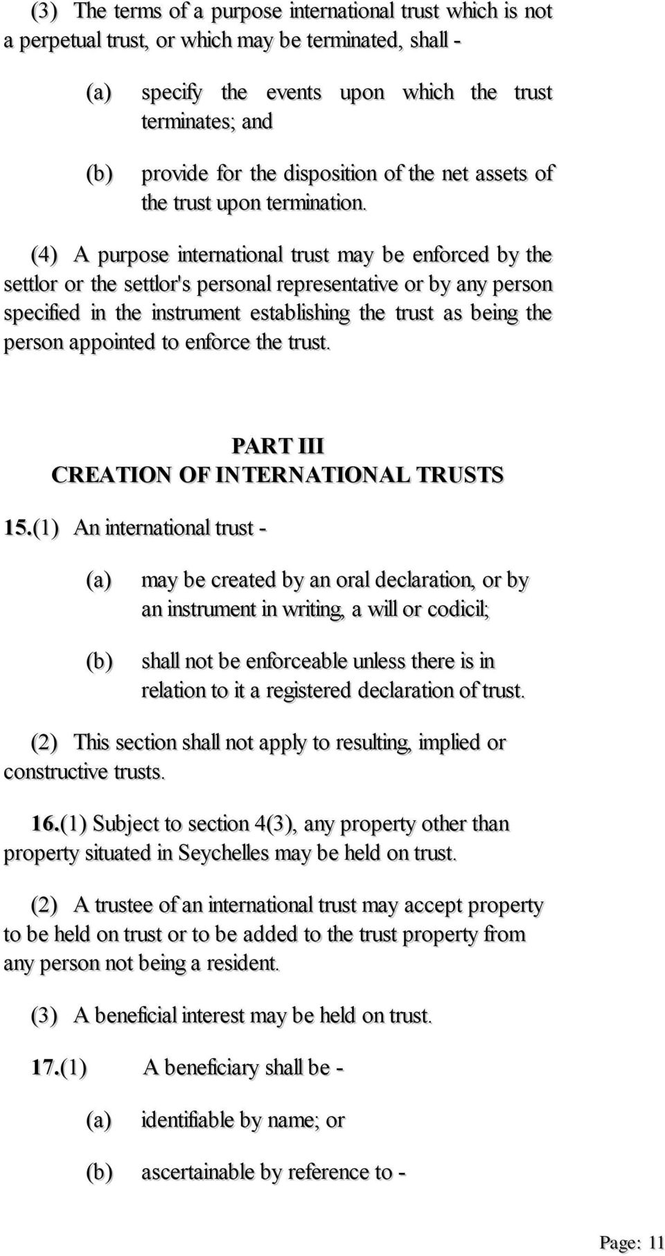 (4) A purpose international trust may be enforced by the settlor or the settlor's personal representative or by any person specified in the instrument establishing the trust as being the person